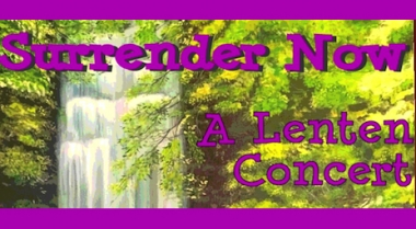 Surrender Now, A Lenten Concert